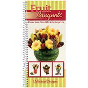 Delicious Designs Fruit Bouquets Cookbook