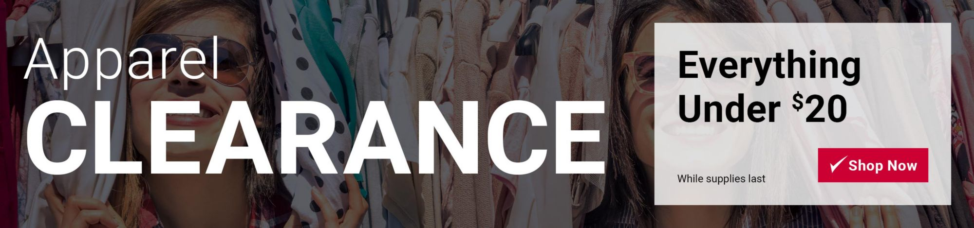 Apparel clearance. Everything under $20. Click here to shop now. While supplies last.