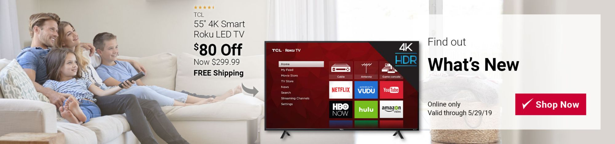 Featured deal: $80 off TCL 55 inch 4K Smart Roku LED TV, rated at 4 and a half stars. Now $299.99 with free shipping. Online only through May 29. Click here to shop now.