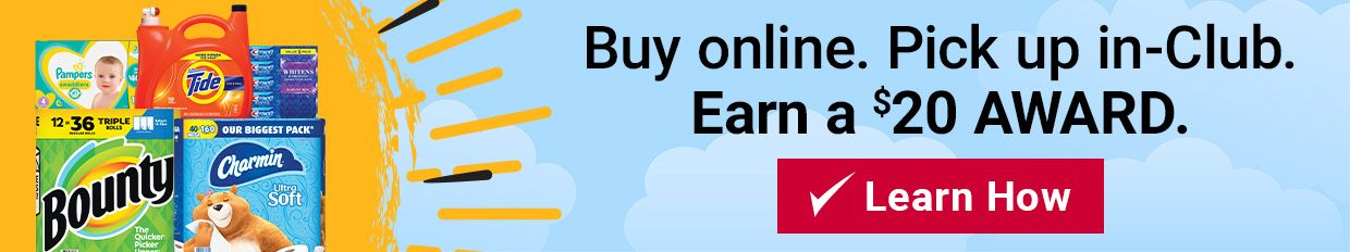 Buy online. Pick up in club. Earn a $20 award. Click here to learn how.