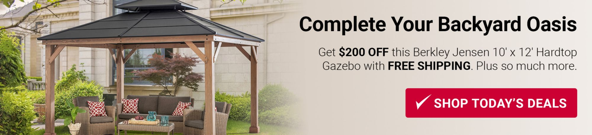 Complete Your Backyard Oasis. Get $200 OFF this Berkley Jensen 10 foot by 12 foot Hardtop Gazebo with FREE SHIPPING. Plus so much more. Click here to shop today's deals.