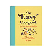 The Easy Cookbook : Over 100 Satisfying Recipes Made with Four Ingredients or Less