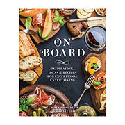 On Board: Inspiration, Ideas & Recipes for Exceptional Entertaining